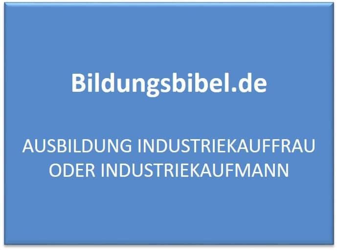 Ausbildung Industriekaufmann, Industriekauffrau lernen, Gehalt, Dauer, Inhalte, Voraussetzungen