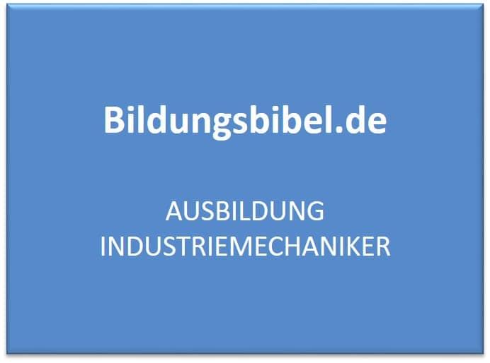 Ausbildungsberuf Industriemechaniker Gehalt, Voraussetzungen und Inhalt
