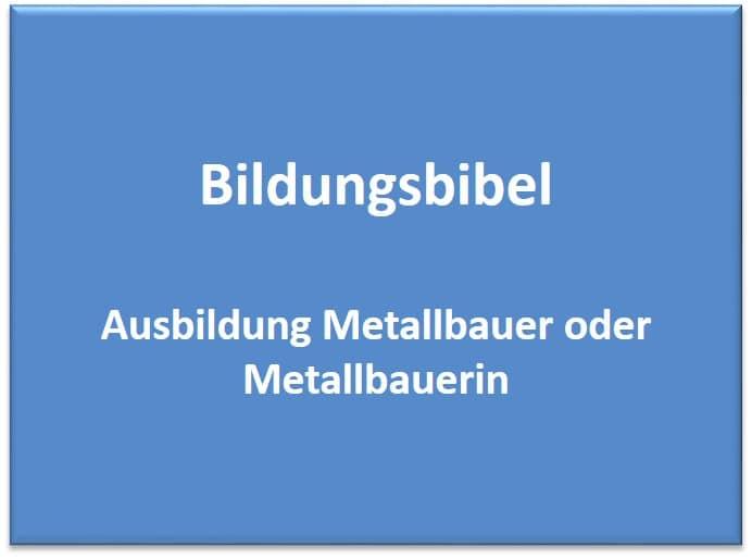 Ausbildung Metallbauer lernen, Gehalt, Dauer, Inhalt, Voraussetzungen