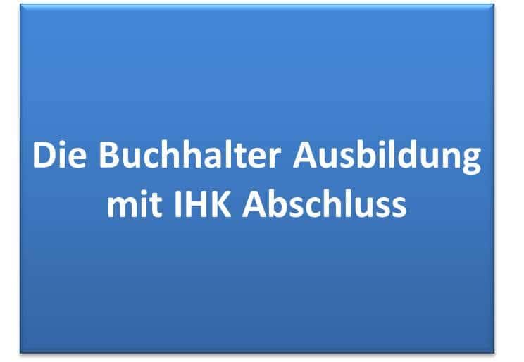 Buchhalter Ausbildung IHK Abschluss, Kosten, Dauer, Aufgaben, Inhalte