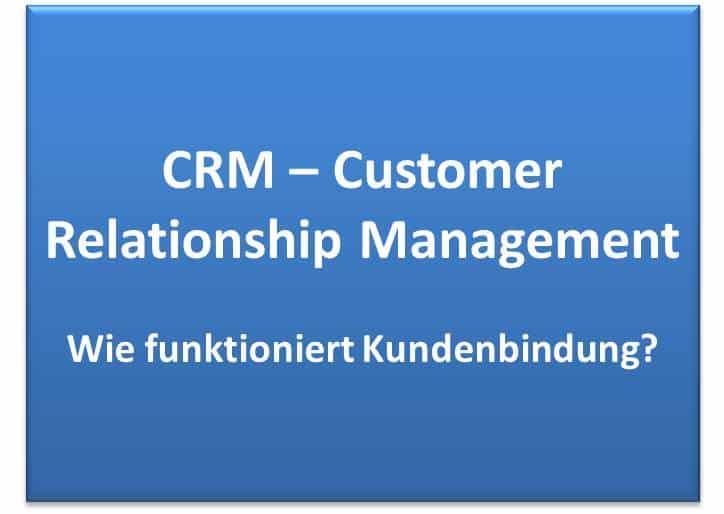 CRM - Customer Relationship Management zur effizienten Kundenbindung