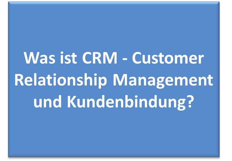Was ist CRM - Customer Relationship Management und Kundenbindung?