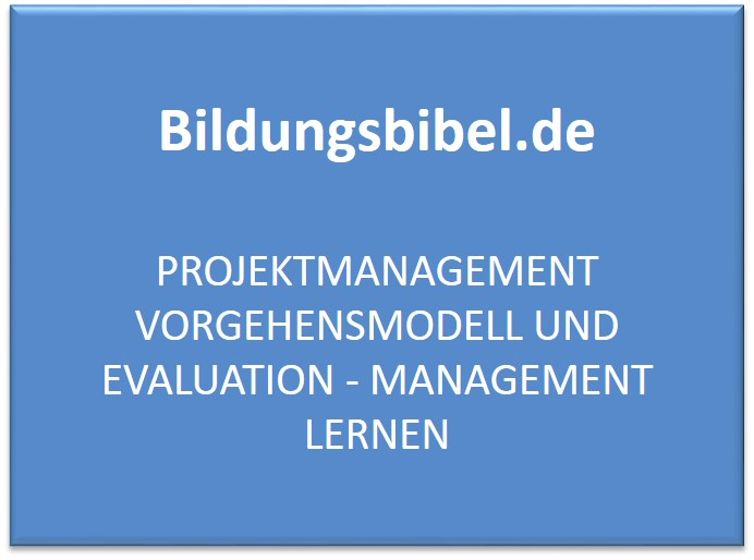 Projektmanagement Vorgehensmodell und Evaluation - Management lernen