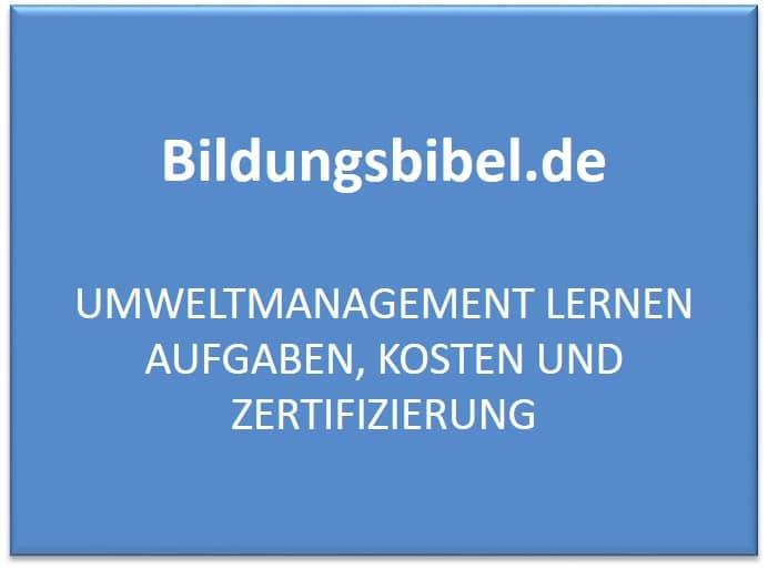 Umweltmanagement lernen, Aufgaben, Kosten, Zertifizierung ...