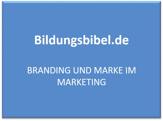 Branding, Marke, Produkte im Marketing, Definition, Beispiele