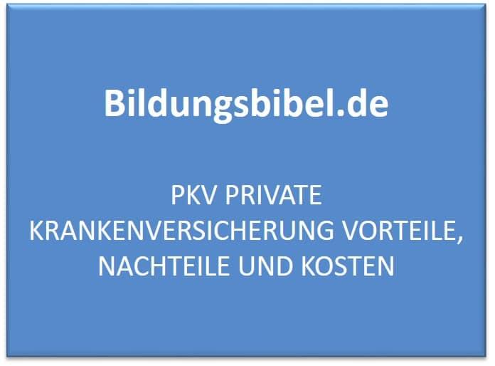Private Krankenversicherung PKV, Personengruppen, Vorteile, Nachteile, Kosten