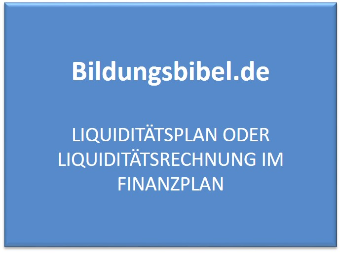 Liquiditätsplan oder Liquiditätsrechnung im Finanzplan