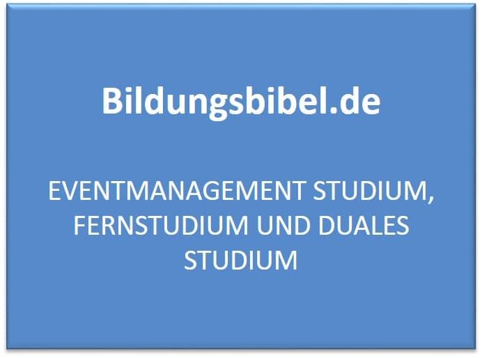 Eventmanagement Studium, Fernstudium und duales Studium, Schwerpunkte, Ablauf, Inhalte, Voraussetzungen