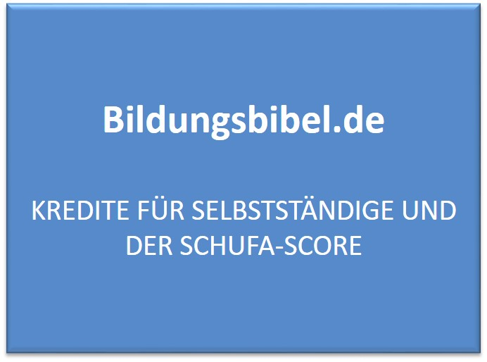 Kredite für Selbstständige und der SCHUFA-Score