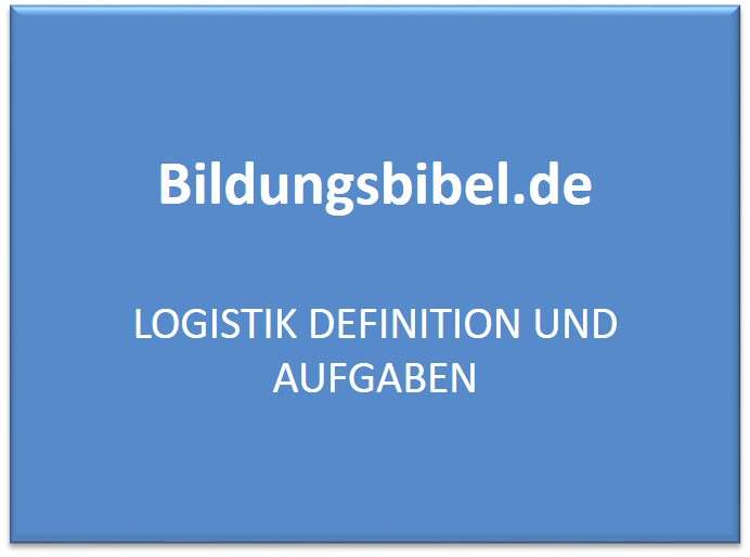 Logistik Definition und Aufgaben