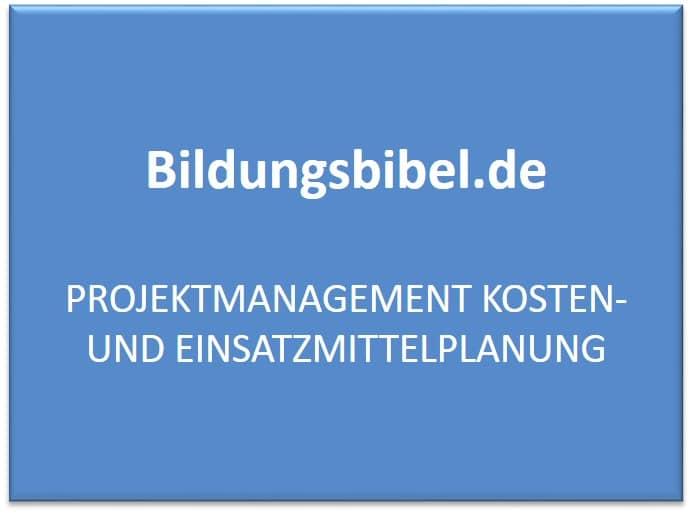 Projektmanagement Kosten- und Einsatzmittelplanung