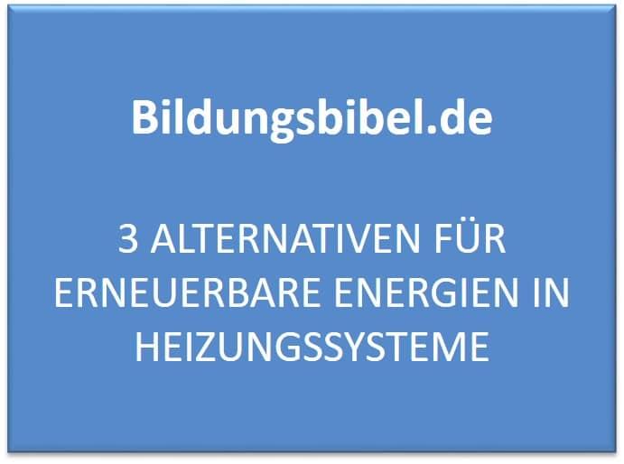 3 Alternativen für erneuerbare Energien in Heizungssysteme