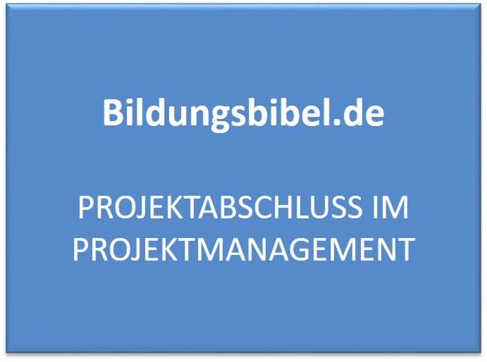 Projektabschluss, Evaluation, Dokumentation, Abnahme, Auswertung, Resultate, Auflösung