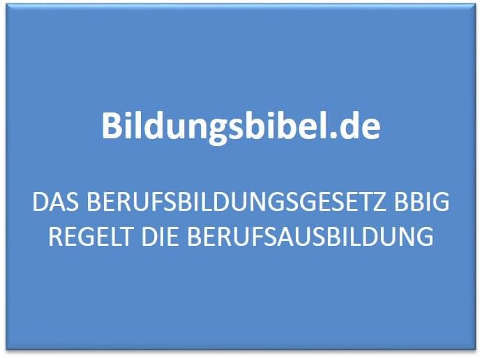 Das Berufsbildungsgesetz BBiG, Definition, Lernort, Vorbereitung, Ausbildung, Fortbildung sowie Umschulung