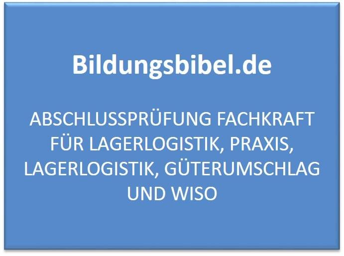 Abschlussprüfung Fachkraft für Lagerlogistik, Praxis, Lagerlogistik, Güterumschlag und WiSo