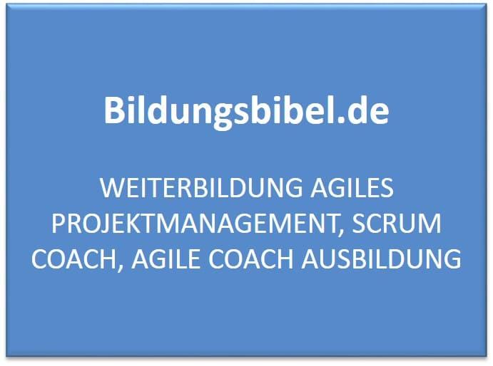 Weiterbildung agiles Projektmanagement, Scrum Coach, Agile Coach Ausbildung, Kosten, Inhalte, Dauer, Voraussetzungen und Rezertifizierung