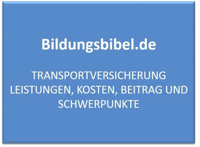 Transportversicherung Leistungen, Kosten, Beitrag und Schwerpunkte