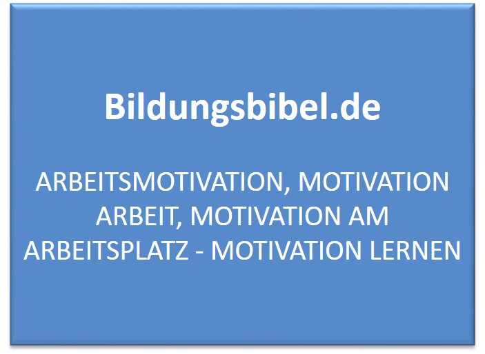 Arbeitsmotivation, Motivation Arbeit, Motivation am Arbeitsplatz - Motivation lernen