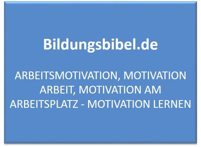 Die Arbeitsmotivation steigern oder Motivation am Arbeitsplatz, das Motivieren für die Arbeit, Tipps sowie Beispiele