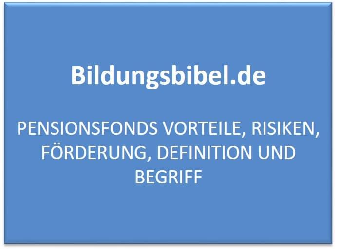 Pensionsfonds Vorteile, Risiken, Förderung, Definition und Begriff
