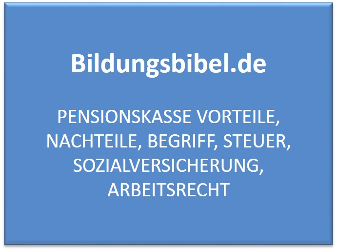 Pensionskasse Vorteile, Nachteile, Begriff, Steuer, Sozialversicherung, Arbeitsrecht