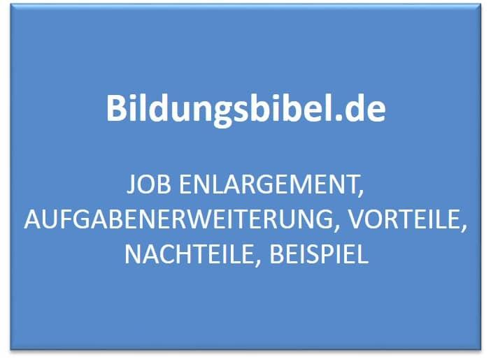 Job Enlargement, Aufgabenerweiterung, Vorteile, Nachteile, Beispiel