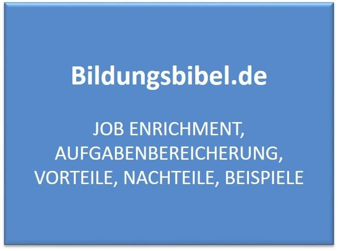 Job Enrichment, Aufgabenbereicherung, Vorteile, Nachteile, Beispiele