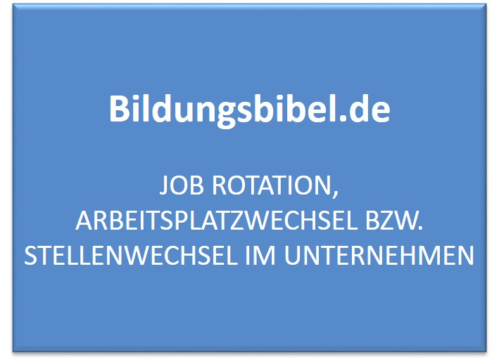 Job Rotation, Arbeitsplatzwechsel bzw. Stellenwechsel im Unternehmen