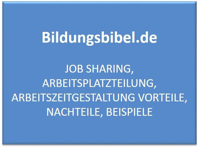 Job Sharing, Arbeitsplatzteilung, Arbeitszeitgestaltung Vorteile, Nachteile, Beispiele