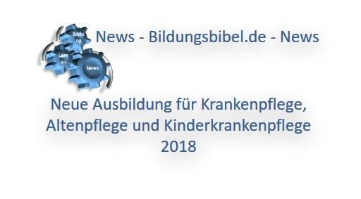 Neue Ausbildung für Krankenpflege, Altenpflege und Kinderkrankenpflege 2018