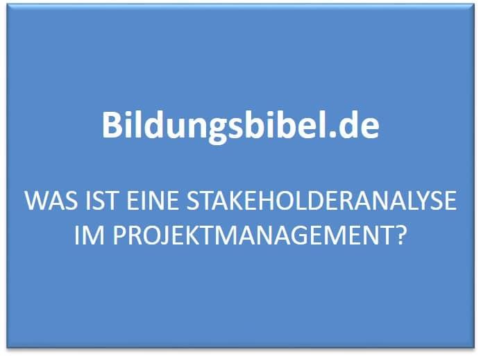 Was ist eine Stakeholderanalyse im Projektmanagement?