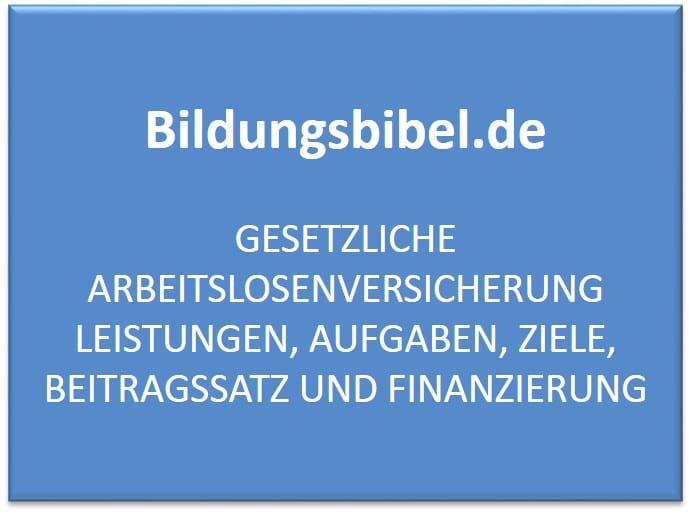 Gesetzliche Arbeitslosenversicherung Leistungen, Aufgaben, Ziele, Beitrag und Finanzierung