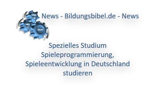Spezielles Studium Spieleprogrammierung, Spieleentwicklung in Deutschland studieren