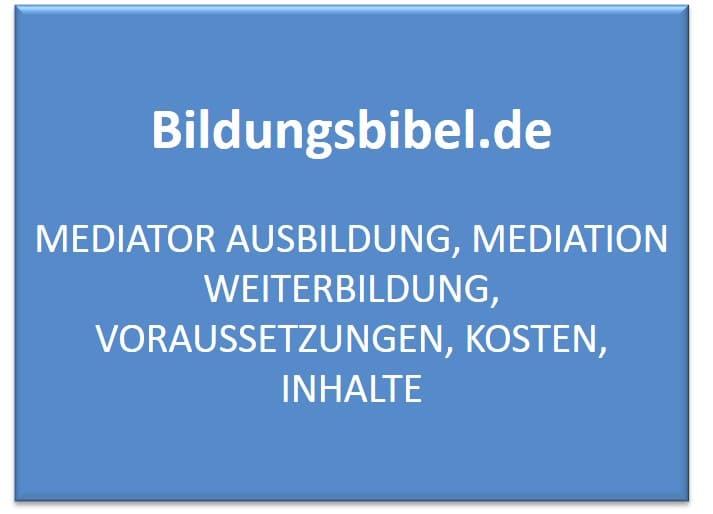 Mediator Ausbildung, Mediation Weiterbildung, Voraussetzungen, Kosten, Inhalte