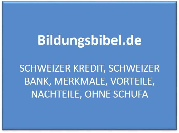 Schweizer Kredit, Schweizer Bank, Merkmale, Vorteile, Nachteile, ohne Schufa