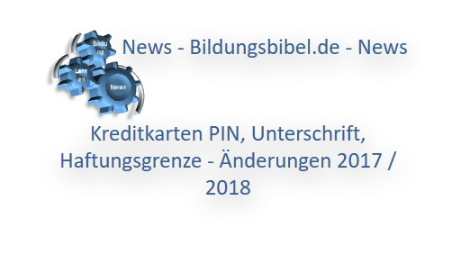 Kreditkarten PIN, Unterschrift, Haftungsgrenze - Änderungen 2017 / 2018