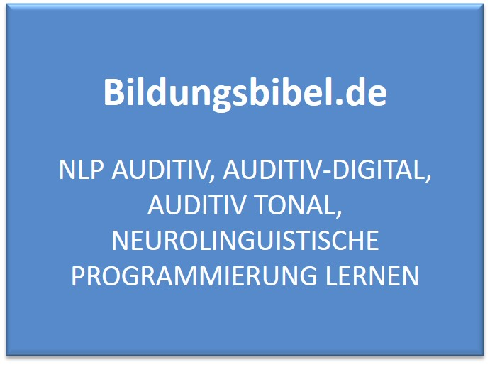 NLP Auditiv, Auditiv-digital, Auditiv tonal, Neurolinguistische Programmierung lernen