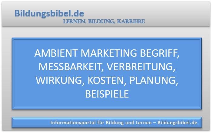 Das Ambient Marketing online lernen, Begriff, Messbarkeit, Verbreitung, Wirkung, Kosten, Planung sowie Beispiele