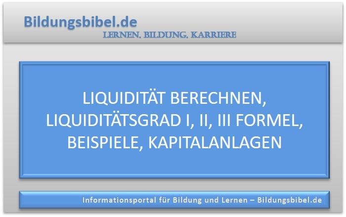 Liquidität berechnen, Liquiditätsgrad I, II, III Formel, Beispiele, Kapitalanlagen