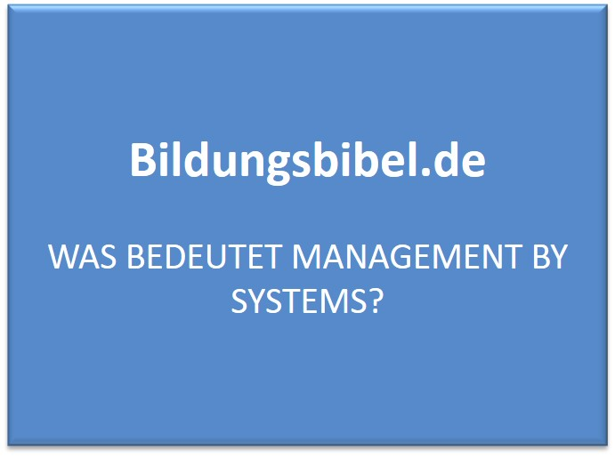 Was bedeutet Management by Systems?