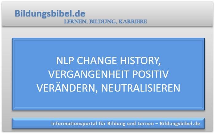NLP Change History, Vergangenheit positiv verändern, neutralisieren